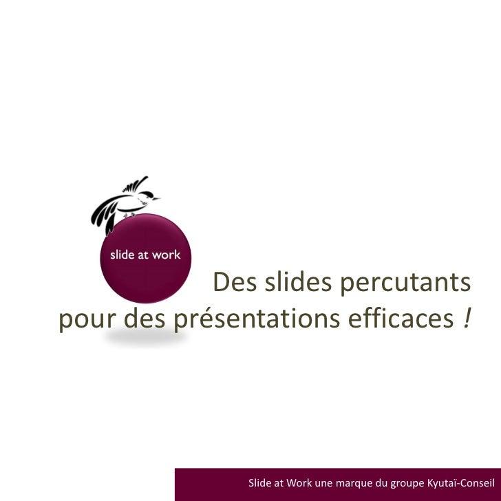 Des slides percutants pour des présentations efficaces !                    Slide at Work une marque du groupe Kyutaï-Cons...