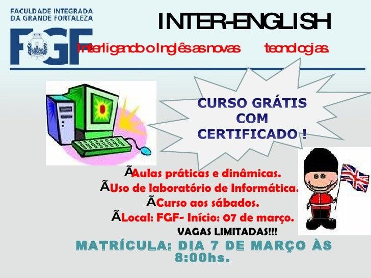 INTER-ENGLISH <ul><li>Interligando o Inglês as novas  tecnologias. </li></ul><ul><li>Aulas práticas e dinâmicas . </li></u...