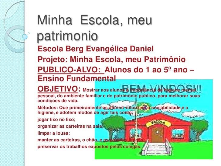 Minha  Escola, meu patrimonio<br />Escola Berg Evangélica Daniel<br />Projeto: Minha Escola, meu Patrimônio<br />PUBLICO-A...
