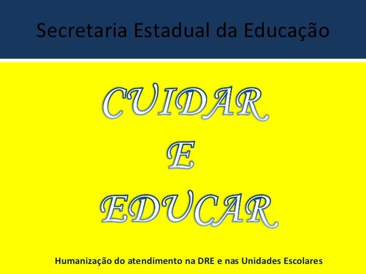 Secretaria Estadual da Educação Humanização do atendimento na DRE e nas Unidades Escolares