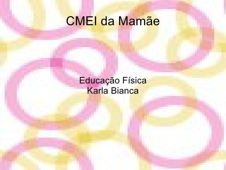 CMEI da Mamãe Educação Física Karla Bianca