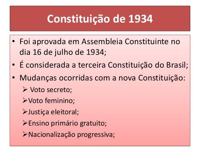 Constituição de 1934 Direitos trabalhistas: 8 horas diárias, descanso semanal remunerado, indenização por dispensa sem ca...