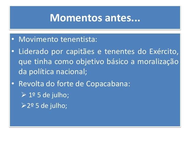 Momentos antes... • Coluna Prestes: • coluna paulista + coluna gaúcha; • Marcharam cerca de 25 mil quilômetros pelo interi...