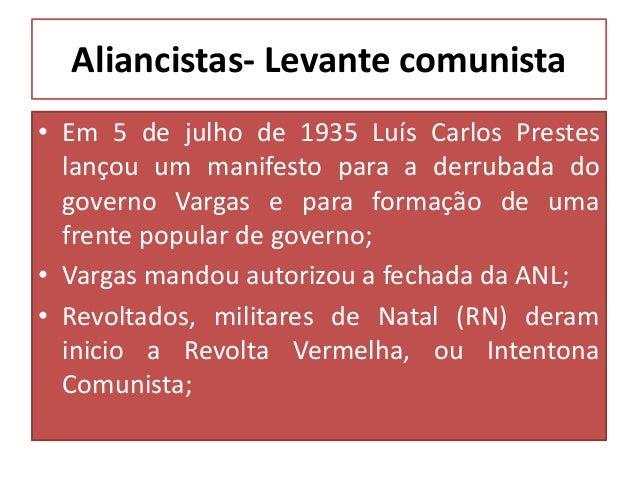 Aliancistas- Levante comunista • O movimento da Intentona Comunistas ganhou grandes proporções; • Diante disso Vargas auto...