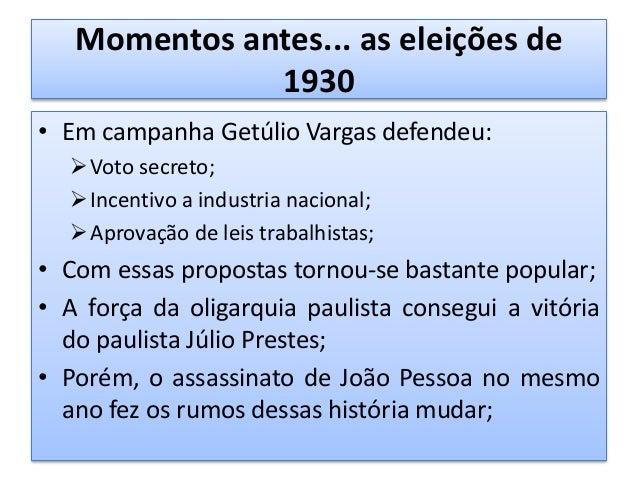 Momentos antes... as eleições de 1930 • Em 3 de outubro de 1930, usando o assassinato de seu vice, Vargas marchou até o Ri...