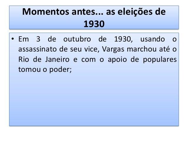 Enfim, a Era Vargas (1930-1945) Governo provisório (1930-1934) Governo Constitucional (1934-1937) Estado Novo (1937-194...