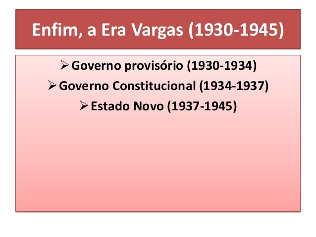 Governo Provisório • Mesmo afirmando que seu governo seria provisório, Vargas nomeou interventores estaduais; • Para o Est...