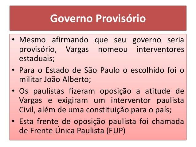Governo Provisório • Mesmo como a nomeação do interventor paulista Pedro de Toledo, os paulistas continuaram a protestar; ...