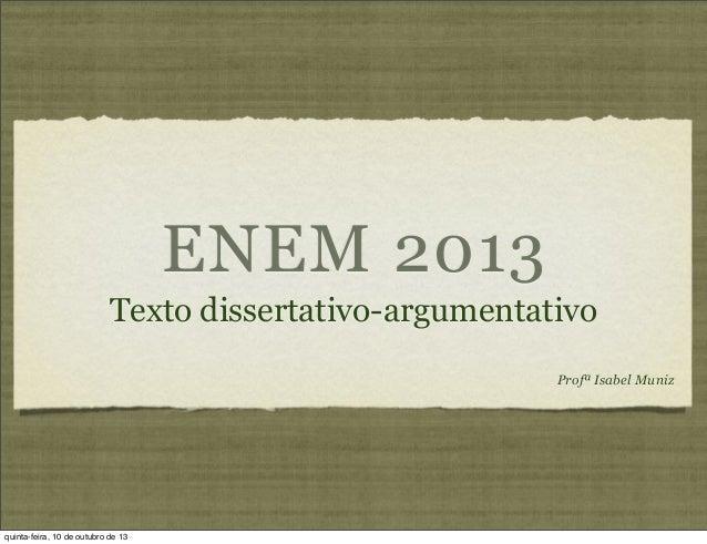 ENEM 2013 Texto dissertativo-argumentativo Profª Isabel Muniz quinta-feira, 10 de outubro de 13