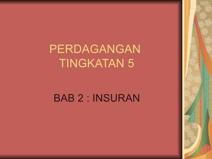 PERDAGANGAN  TINGKATAN 5 BAB 2 : INSURAN