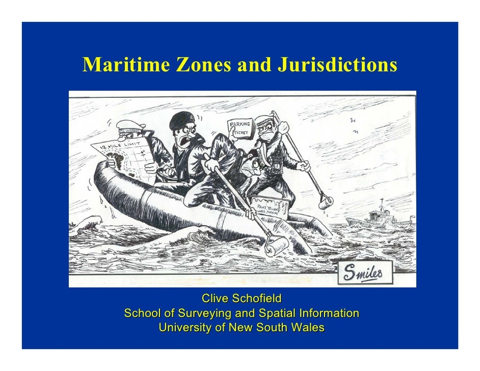 Maritime Zones and Jurisdictions                  Clive Schofield    School of Surveying and Spatial Information         U...
