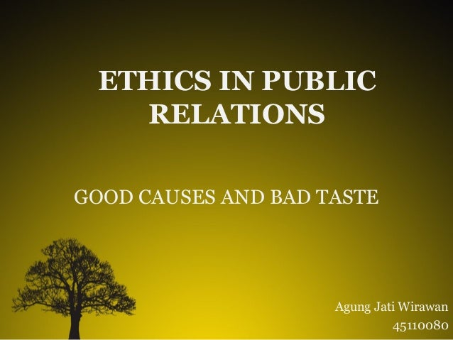 ETHICS IN PUBLIC RELATIONS GOOD CAUSES AND BAD TASTE  Agung Jati Wirawan 45110080
