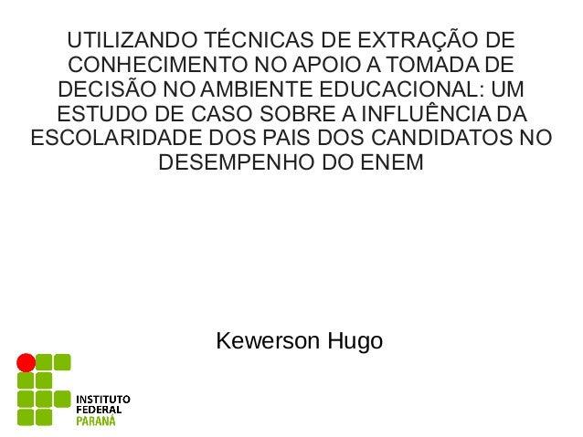 UTILIZANDO TÉCNICAS DE EXTRAÇÃO DE CONHECIMENTO NO APOIO A TOMADA DE DECISÃO NO AMBIENTE EDUCACIONAL: UM ESTUDO DE CASO SO...