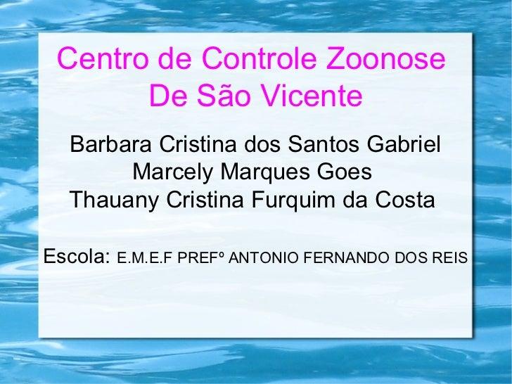 Centro de Controle Zoonose       De São Vicente  Barbara Cristina dos Santos Gabriel       Marcely Marques Goes  Thauany C...