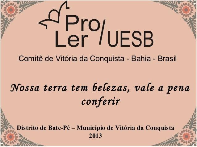 Comitê de Vitória da Conquista - Bahia - BrasilNossa terra tem belezas, vale a penaconferirDistrito de Bate-Pé – Município...