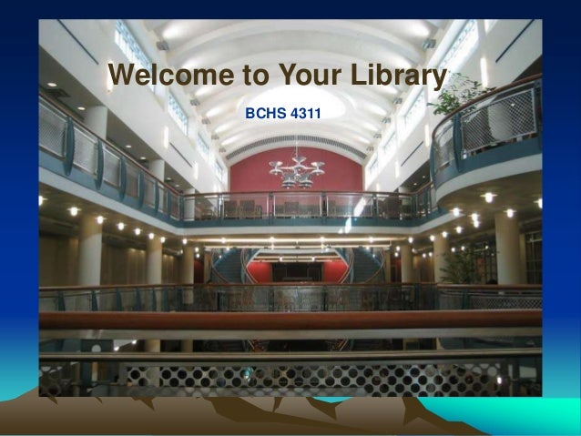 Welcome to Your Library         BCHS 4311       COMD 6361