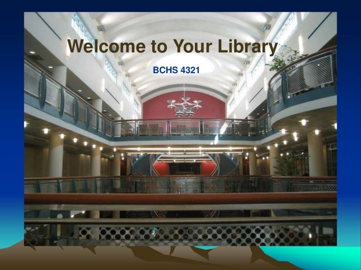Welcome to Your Library         BCHS 4321       COMD 6361