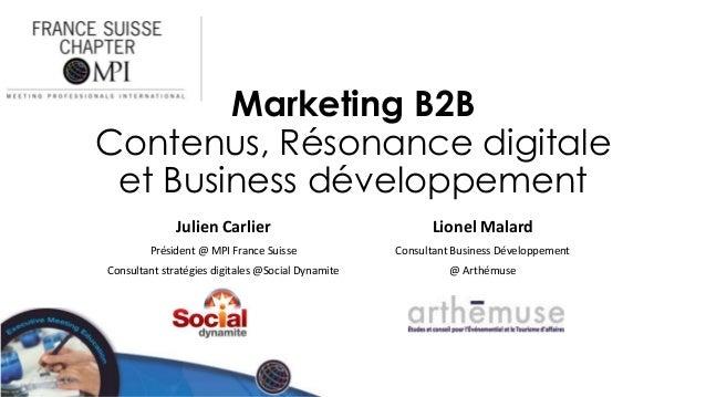 Marketing B2B Contenus, Résonance digitale et Business développement Julien Carlier  Lionel Malard  Président @ MPI France...