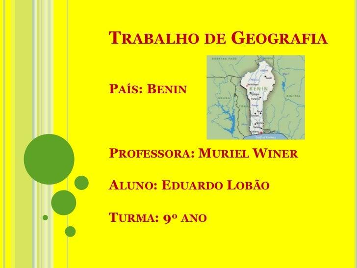 TRABALHO DE GEOGRAFIAPAÍS: BENINPROFESSORA: MURIEL WINERALUNO: EDUARDO LOBÃOTURMA: 9º ANO