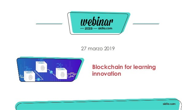 27 marzo 2019 Blockchain for learning innovation