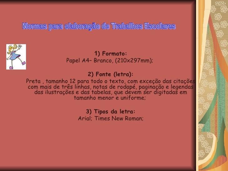 1 ) Formato: Papel A4– Branco, (210x297mm);  2) Fonte (letra): Preta , tamanho 12 para todo o texto, com exceção das citaç...