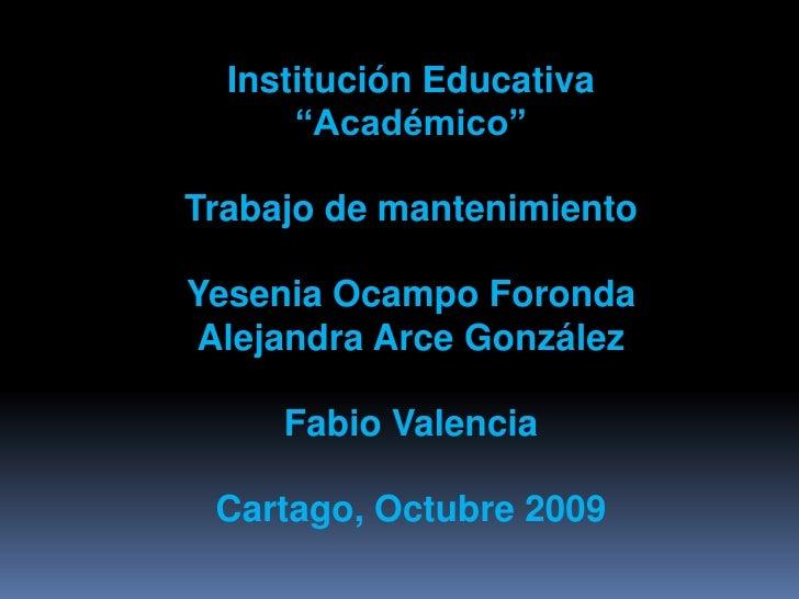 "Institución Educativa       ""Académico""  Trabajo de mantenimiento  Yesenia Ocampo Foronda Alejandra Arce González       Fa..."
