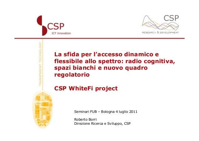 La sfida per l'accesso dinamico e flessibile allo spettro: radio cognitiva, spazi bianchi e nuovo quadro regolatorio CSP W...