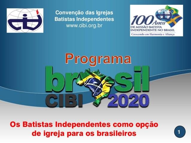 1  Os Batistas Independentes como opção de igreja para os brasileiros Convenção das Igrejas Batistas Independentes www.cib...