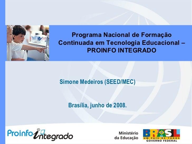 Simone Medeiros (SEED/MEC) Brasília, junho de 2008. Programa Nacional de Formação Continuada em Tecnologia Educacional – P...