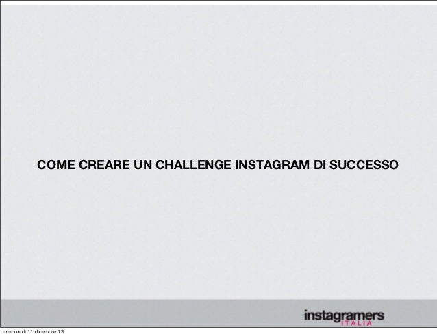 COME CREARE UN CHALLENGE INSTAGRAM DI SUCCESSO  mercoledì 11 dicembre 13