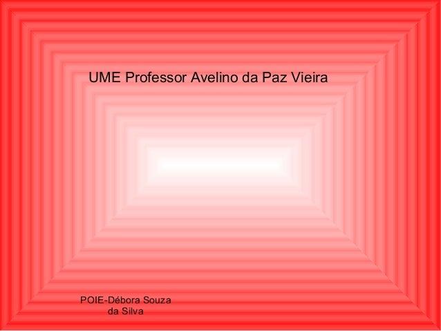 UME Professor Avelino da Paz Vieira  POIE-Débora Souza da Silva