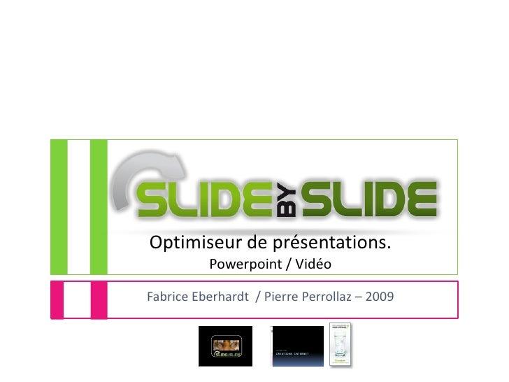 Optimiseur de présentations.Powerpoint / Vidéo<br />Fabrice Eberhardt  / Pierre Perrollaz – 2009<br />