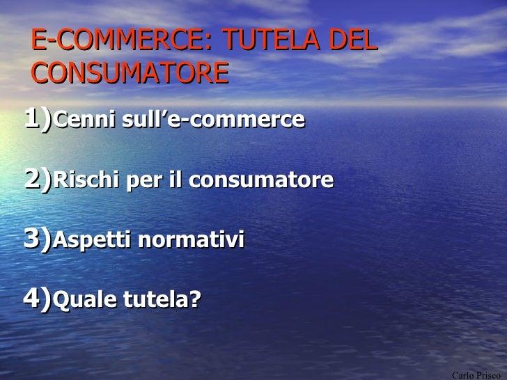 E-COMMERCE: TUTELA DEL CONSUMATORE <ul><li>Cenni sull'e-commerce </li></ul><ul><li>Rischi per il consumatore </li></ul><ul...