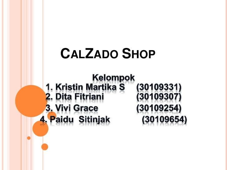 CalZado Shop<br />Kelompok1. Kristin Martika S (30109331)2. DitaFitriani (30109307)<br />3. Vivi Grace (30109254)<br /...