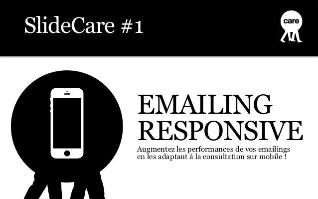 SlideCare #1           EMAILING           RESPONSIVE           Augmentez les performances de vos emailings           en le...