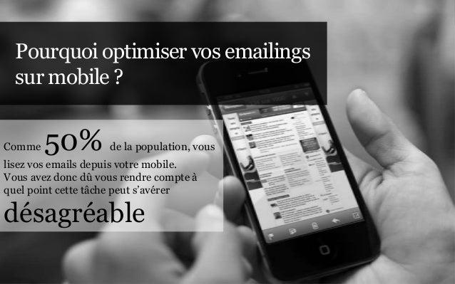 Pourquoi optimiser vos emailings  sur mobile ?Comme   50%         de la population, vouslisez vos emails depuis votre mobi...
