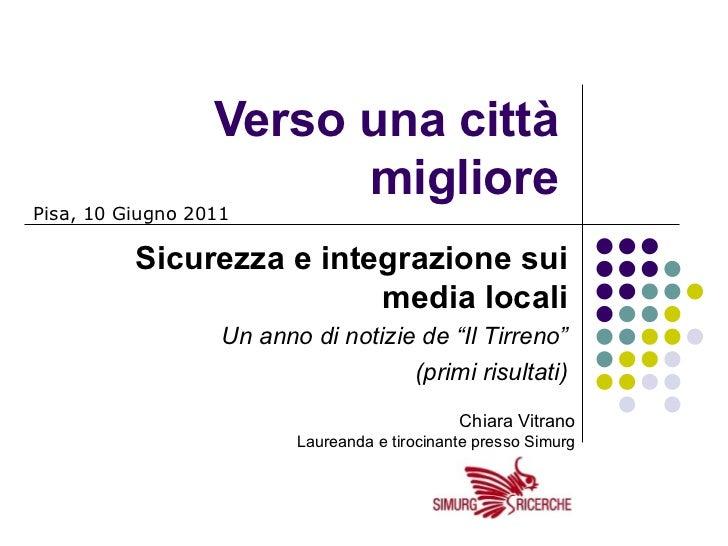 """Verso una città migliore Sicurezza e integrazione sui media locali Un anno di notizie de """"Il Tirreno"""" (primi risultati) Pi..."""