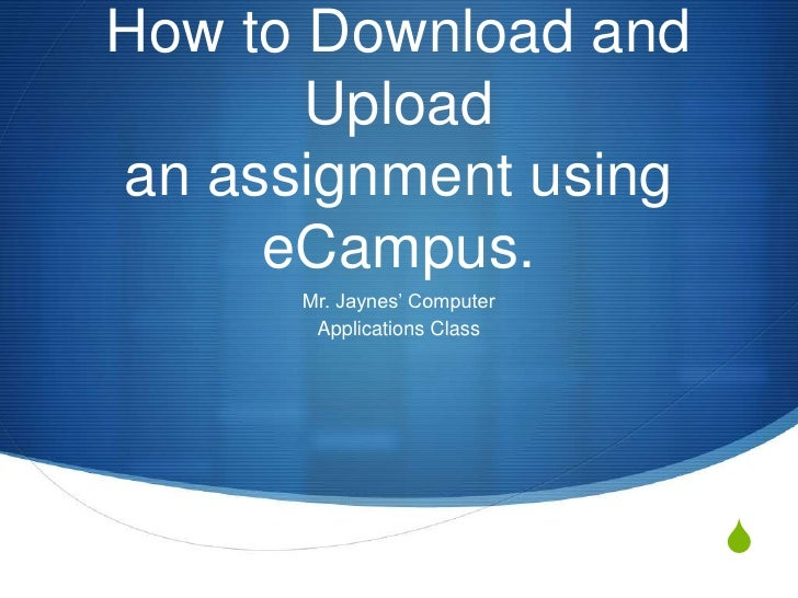 How to Download and Upload an assignment using eCampus.<br />Mr. Jaynes' Computer <br />Applications Class<br />