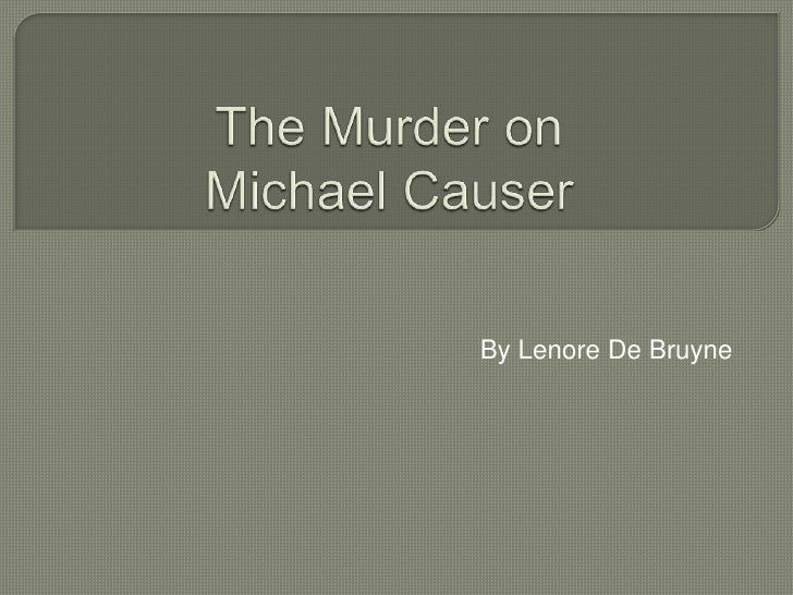 The MurderonMichael Causer<br />ByLenore De Bruyne<br />