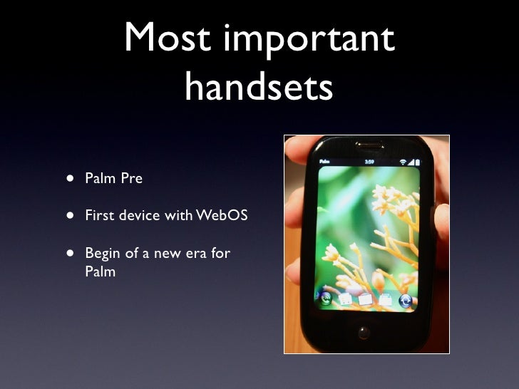 Most important            handsets  •   Palm Pre  •   First device with WebOS  •   Begin of a new era for     Palm