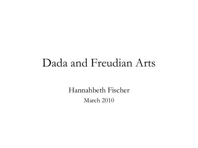 Dada and Freudian Arts Hannahbeth Fischer March 2010