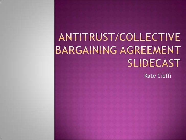 Antitrust/Collective Bargaining Agreement Slidecast<br />Kate Cioffi<br />