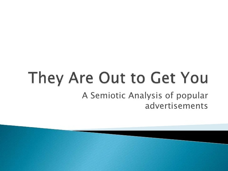 They Are Out to Get You<br />A Semiotic Analysis of popular advertisements<br />