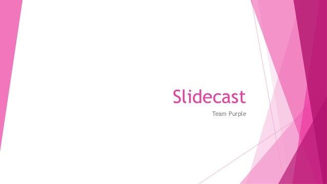 Slidecast Team Purple