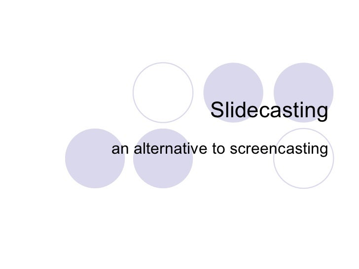 Slidecasting an alternative to screencasting