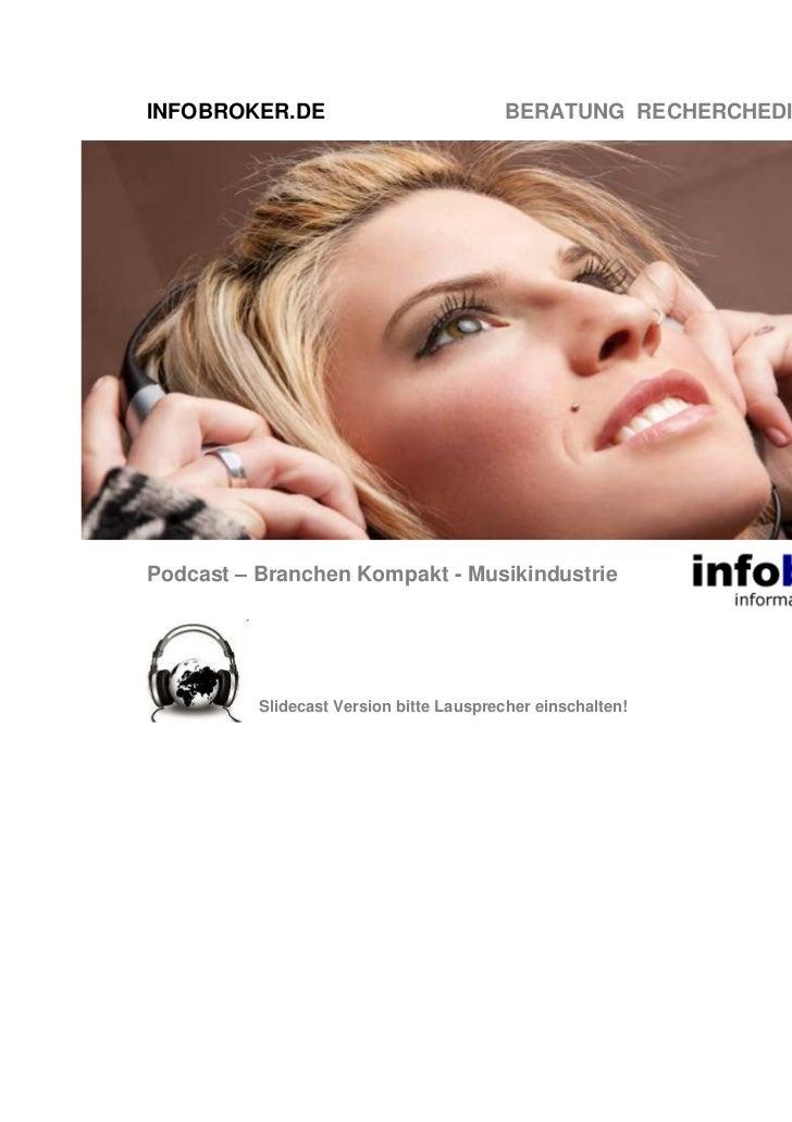 INFOBROKER.DE                            BERATUNG RECHERCHEDIENSTE TRAININGPodcast – Branchen Kompakt - Musikindustrie    ...