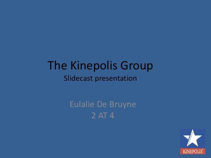The Kinepolis GroupSlidecast presentation<br />Eulalie De Bruyne2 AT 4<br />