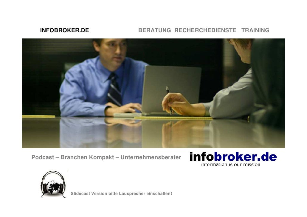 INFOBROKER.DE                            BERATUNG RECHERCHEDIENSTE TRAININGPodcast – Branchen Kompakt – Unternehmensberate...