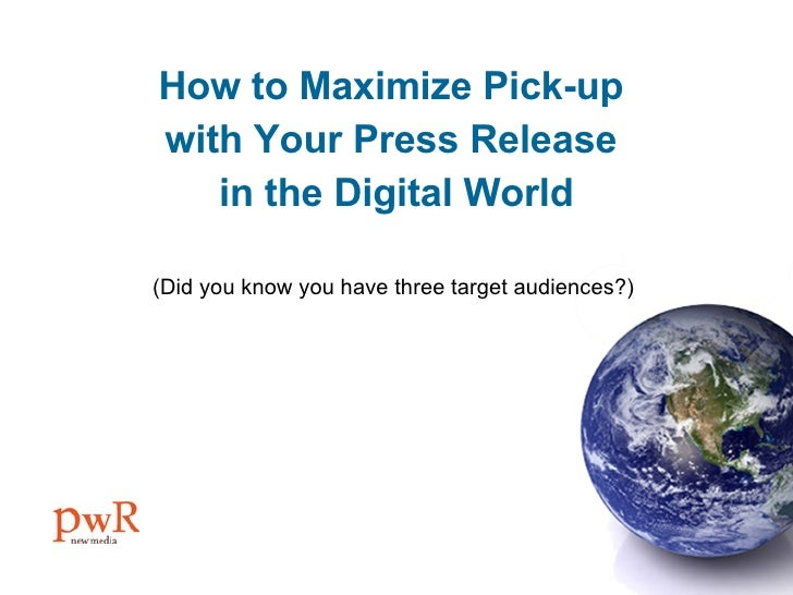 How to Maximize Pick-up  with Your Press Release  in the Digital World (Did you know you have three target audiences?)