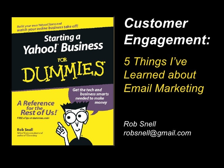 … Rob Snell [email_address] Customer Engagement: 5 Things I've Learned about Email Marketing